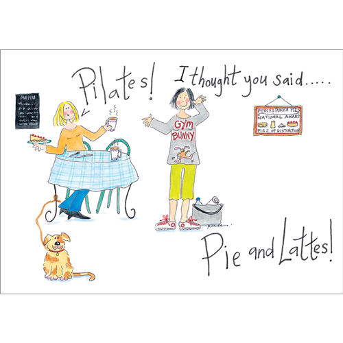 Pilates! I thought you said pie and lattes! Greeting Cards to motivate!